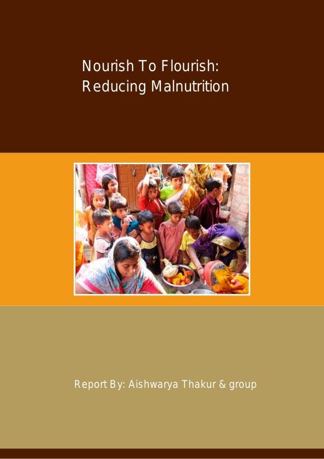 Nourish To Flourish: Reducing Malnutrition Report By: Aishwarya Thakur & group