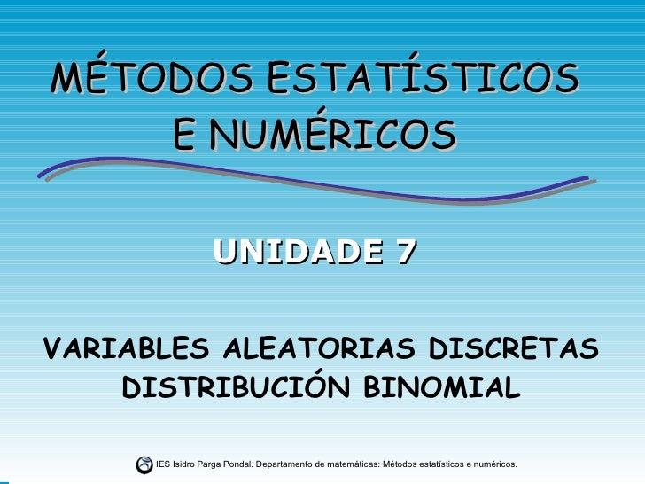 VARIABLES ALEATORIAS DISCRETAS DISTRIBUCIÓN BINOMIAL UNIDADE 7