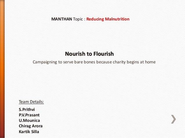 MANTHAN Topic : Reducing Malnutrition Nourish to Flourish Team Details: S.Prithvi P.V.Prasant U.Mounica Chirag Arora Karti...