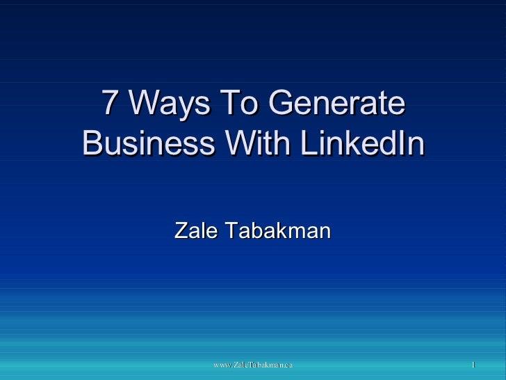 7 Ways To Generate Business With LinkedIn Zale Tabakman