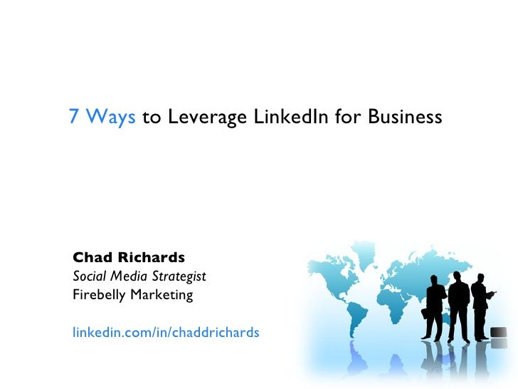 7 Ways  to Leverage LinkedIn for Business  Chad Richards Social Media Strategist Firebelly Marketing linkedin.com/in/chadd...