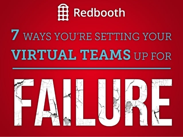 Virtual Team Tips: 7 Ways You're Setting Your Virtual Team Up for Failure