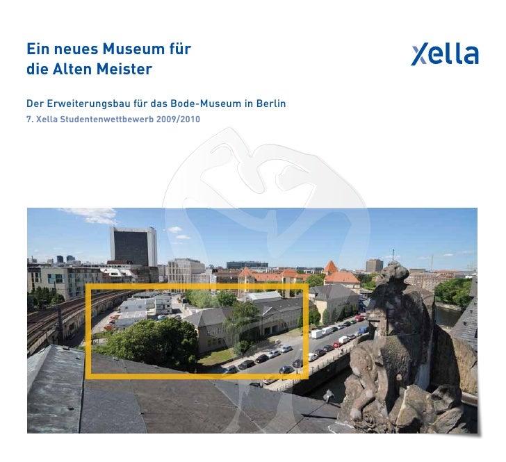 Ein neues Museum fürdie Alten MeisterDer Erweiterungsbau für das Bode-Museum in Berlin7. Xella Studentenwettbewerb 2009/2010