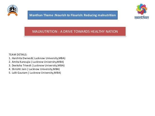 Manthan Theme :Nourish to Flourish: Reducing malnutrition  MALNUTRITION : A DRIVE TOWARDS HEALTHY NATION  TEAM DETAILS: 1....