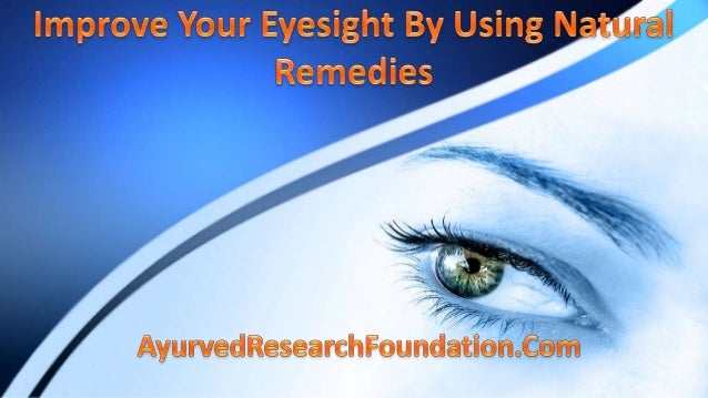 AyurvedResearchFoundation.Com • Improve your eyesight to its best situation by using exact proven natural remedies is a ha...