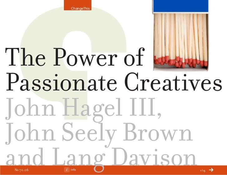 ChangeThisThe Power ofPassionate CreativesJohn Hagel III,John Seely Brownand Lang DavisonNo 70.06   Info         1/14
