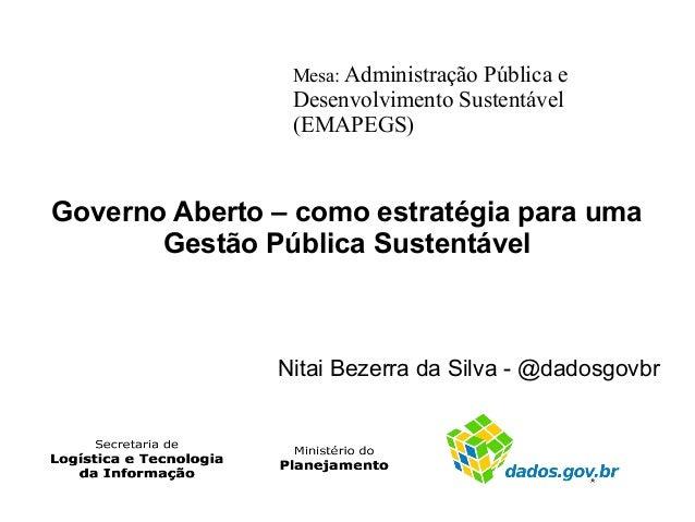 Mesa: Administração Pública e  Desenvolvimento Sustentável (EMAPEGS)  Governo Aberto – como estratégia para uma Gestão Púb...