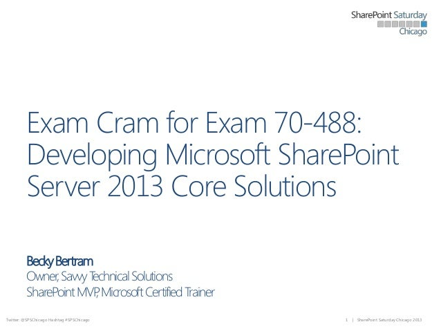 Exam Cram for Exam 70-488: Developing Microsoft SharePoint Server 2013 Core Solutions Becky Bertram Owner, Savvy T echnica...