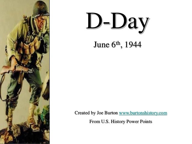 D-Day June 6th, 1944  Created by Joe Burton www.burtonshistory.com From U.S. History Power Points