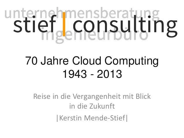 70 Jahre Cloud Computing 1943 - 2013 Reise in die Vergangenheit mit Blick in die Zukunft |Kerstin Mende-Stief|
