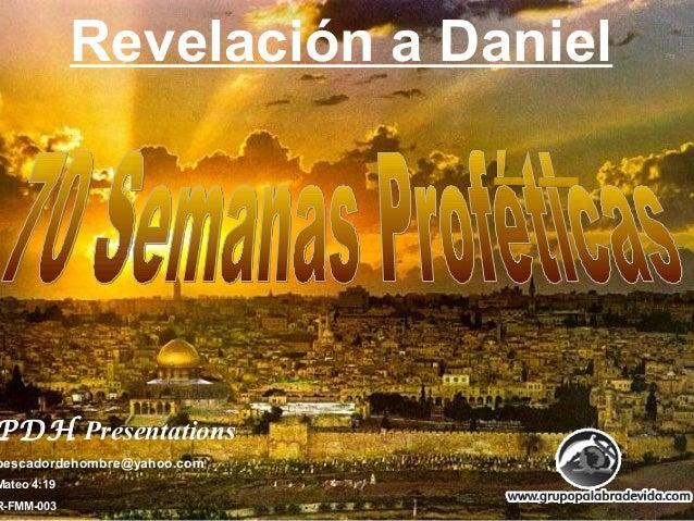 Revelación a DanielPDH Presentationspescadordehombre@yahoo.comMateo 4:19R-FMM-003