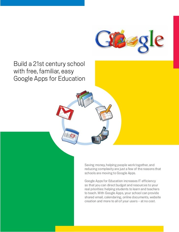 Build a 21st century schoolwith free, familiar, easyGoogle Apps for Education                          Saving money, helpi...