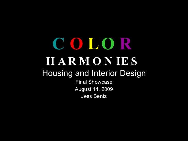 C O L O R   HARMONIES Housing and Interior Design Final Showcase August 14, 2009 Jess Bentz
