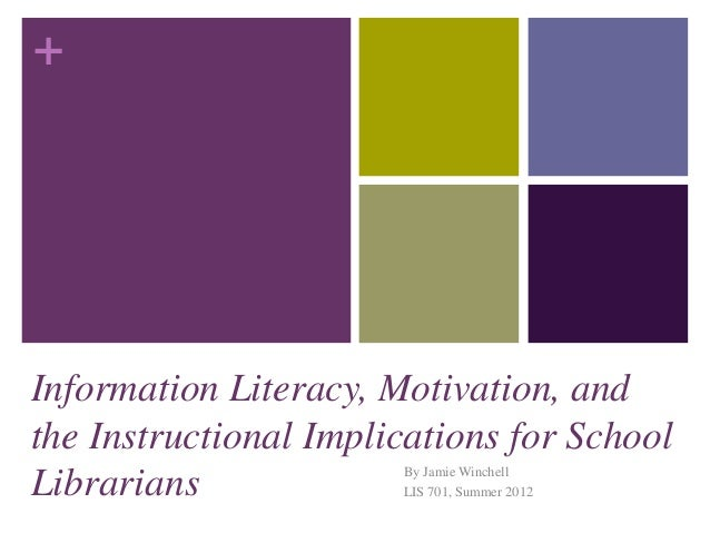 +Information Literacy, Motivation, andthe Instructional Implications for SchoolLibrarians By Jamie WinchellLIS 701, Summer...