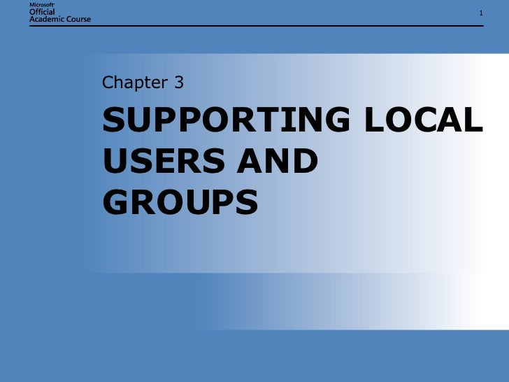 SUPPORTING LOCAL USERS AND GROUPS  Chapter 3