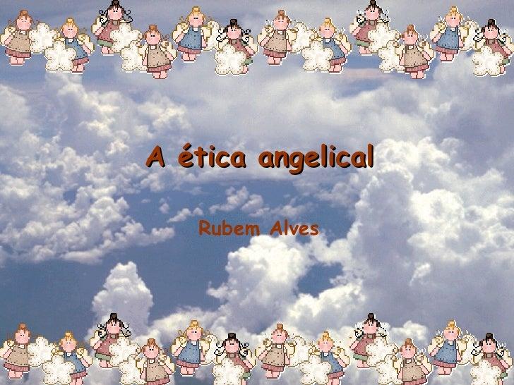 A ética angelical Rubem Alves