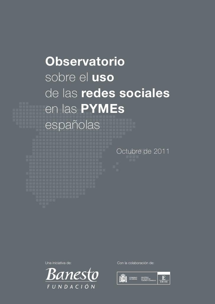 Observatoriosobre el usode las redes socialesen las PYMEsespañolas                     Octubre de 2011Una iniciativa de:  ...