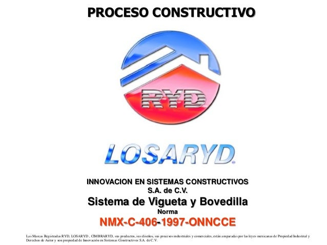 PROCESO CONSTRUCTIVO  INNOVACION EN SISTEMAS CONSTRUCTIVOS  S.A. de C.V.  Sistema de Vigueta y Bovedilla  Norma  NMX-C-406...