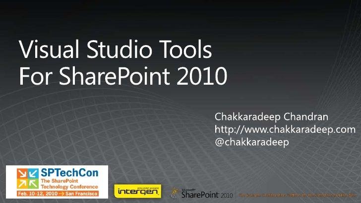 Visual Studio ToolsFor SharePoint 2010<br />Chakkaradeep Chandran<br />http://www.chakkaradeep.com<br />@chakkaradeep<br />
