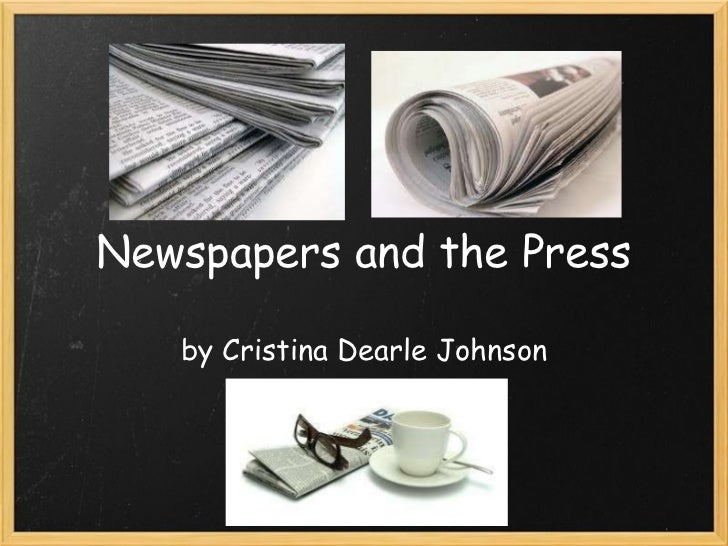 Newspapers and the Press by Cristina Dearle Johnson