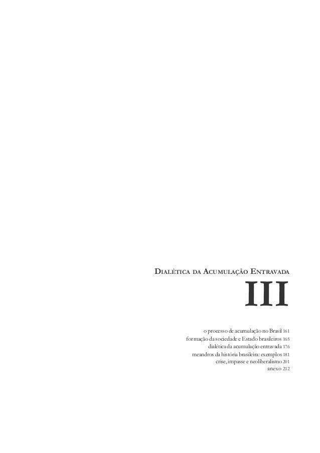160 Adialéticadaacumulaçãoentravada III III o processo de acumulação no Brasil 161 formação da sociedade e Estado brasilei...