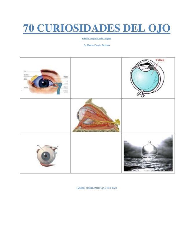 70 CURIOSIDADES DEL OJO Edición mejorada del original By Manuel Sergio Rondon FUENTE: Taringa, Oscar Sonco de Bolivia