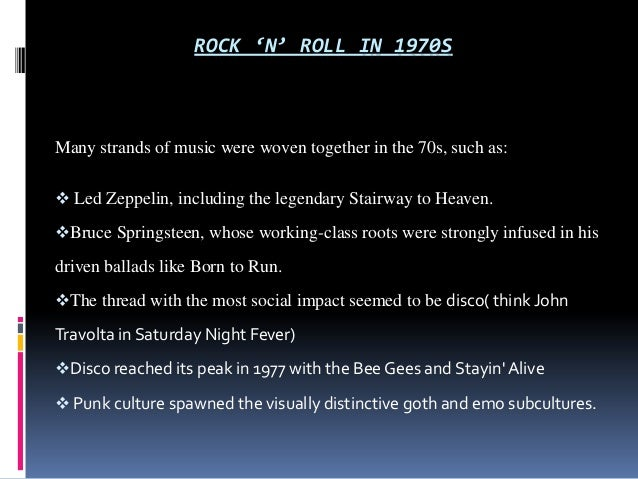 ROCK 'N' ROLL IN 1970S  Many strands of music were woven together in the 70s, such as:  Led Zeppelin, including the legen...