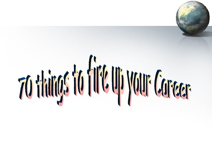 70 things to fire up your Career