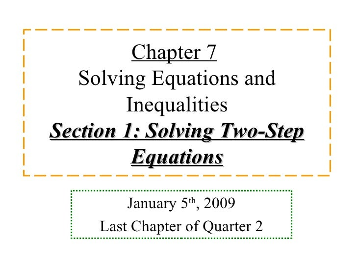 Chapter 7   Solving Equations and Inequalities Section 1: Solving Two-Step Equations January 5 th , 2009 Last Chapter of Q...