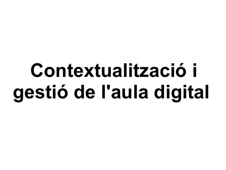 Contextualització i gestió de l'aula digital