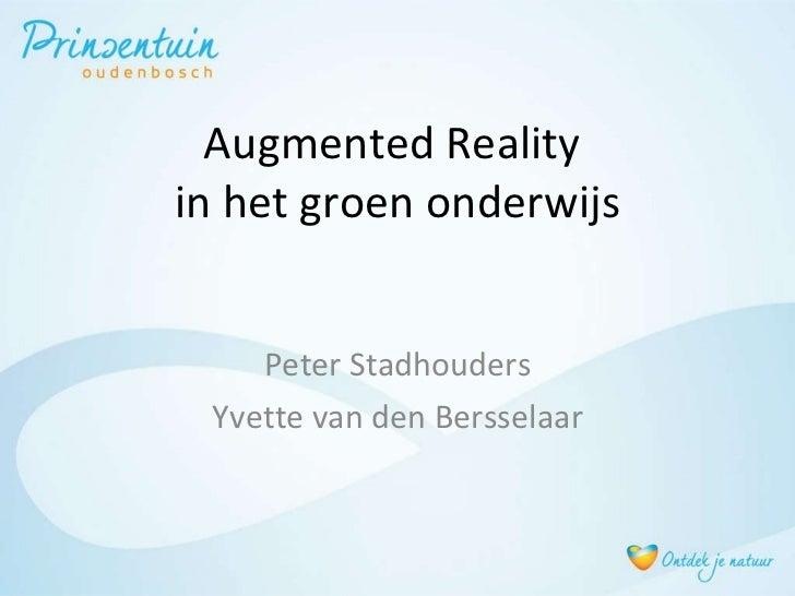 Augmented Reality  in het groen onderwijs Peter Stadhouders Yvette van den Bersselaar