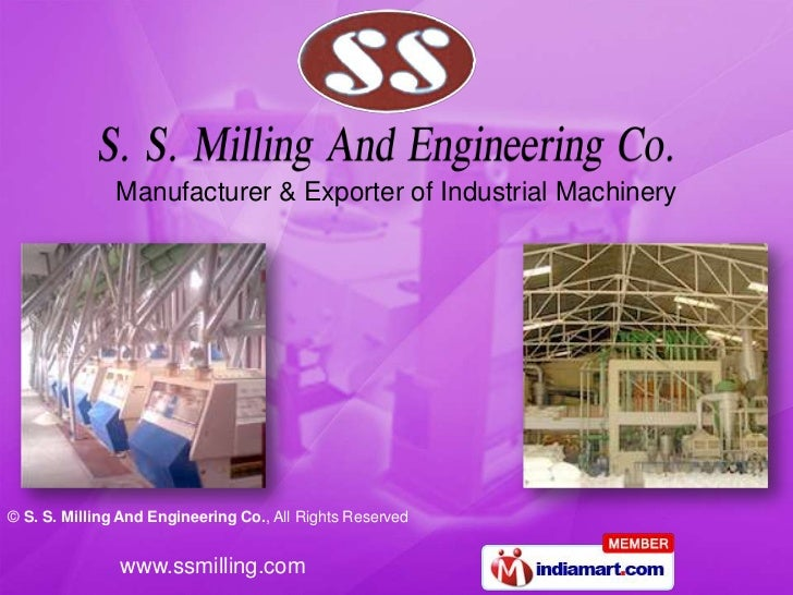 Manufacturer & Exporter of Industrial Machinery© S. S. Milling And Engineering Co., All Rights Reserved               www....
