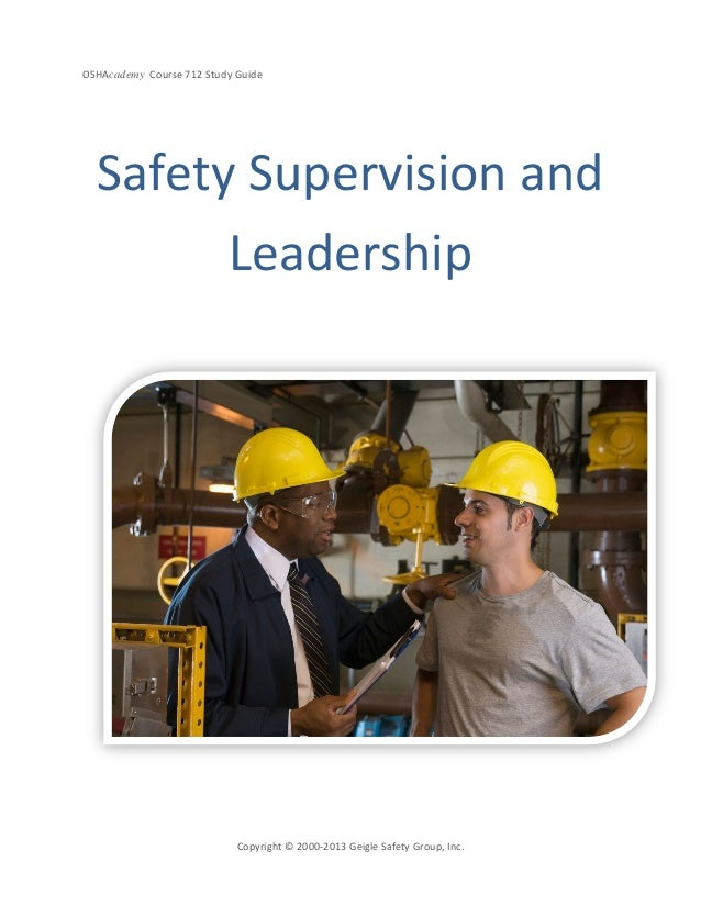 OSHAcademy Course 712 Study GuideCopyright © 2000-2013 Geigle Safety Group, Inc.Safety Supervision andLeadership