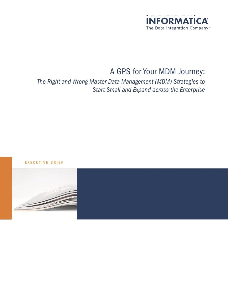 A GPS for Your MDM Journey:    The Right and Wrong Master Data Management (MDM) Strategies to                         Star...