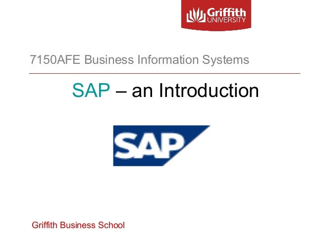 Griffith Business School 7150AFE Business Information Systems SAP – an Introduction