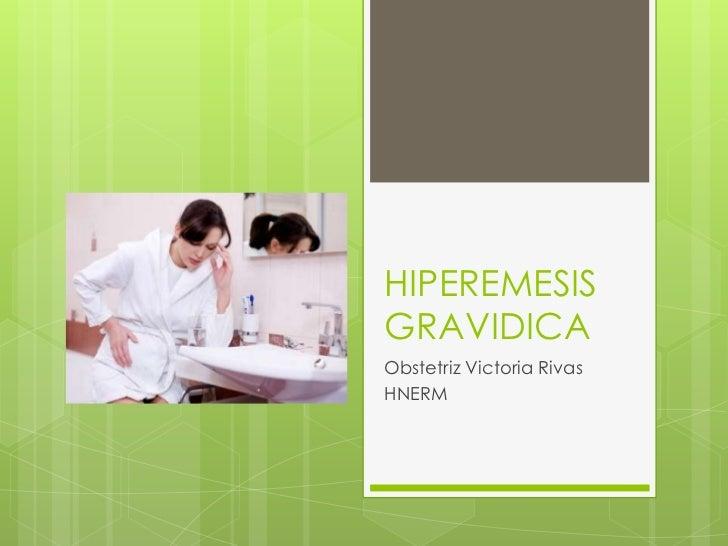 HIPEREMESISGRAVIDICAObstetriz Victoria RivasHNERM