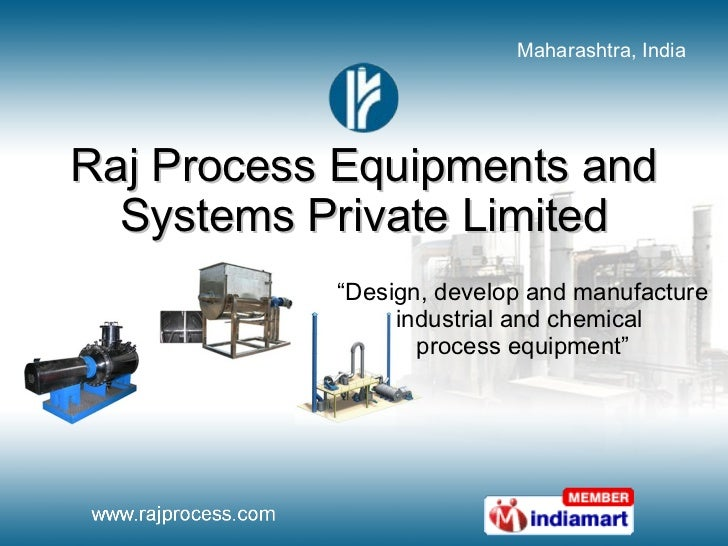 "Raj Process Equipments and Systems Private Limited "" Design, develop and manufacture industrial and chemical  process equi..."