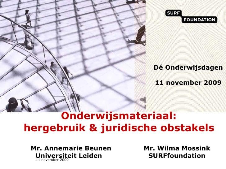 Dé Onderwijsdagen 11 november 2009 Onderwijsmateriaal:  hergebruik & juridische obstakels   Mr. Annemarie Beunen Mr. Wilma...