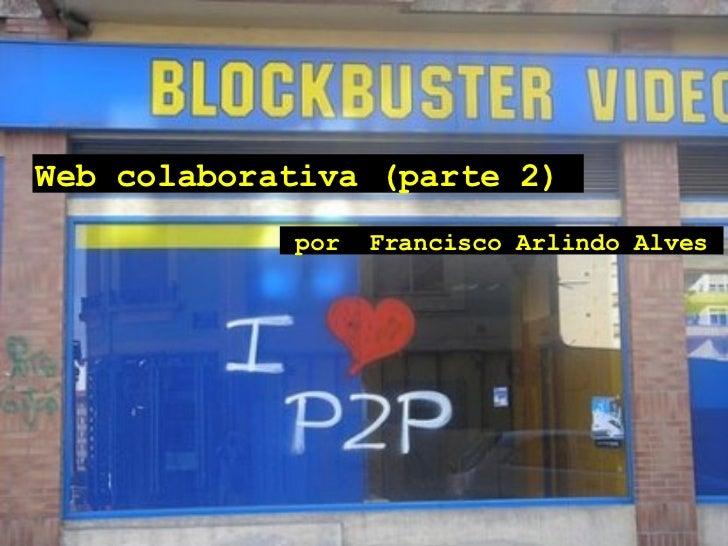 Web colaborativa (parte 2)   por Francisco Arlindo Alves