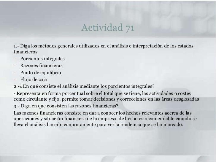 Actividad 71<br />1.- Diga los métodos generales utilizados en el análisis e interpretación de los estados financieros<br ...