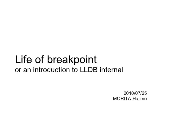 Life of breakpoint or an introduction to LLDB internal 2010/07/25 MORITA Hajime