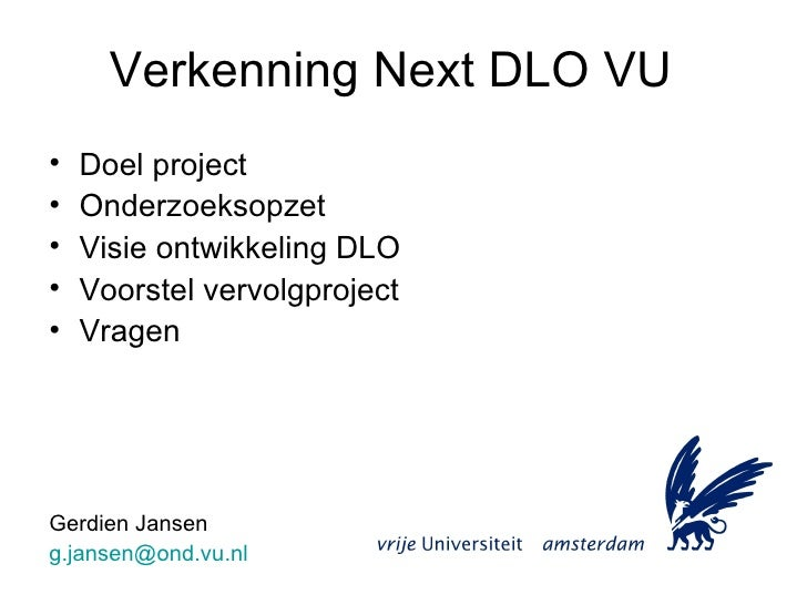Verkenning Next DLO VU <ul><li>Doel project </li></ul><ul><li>Onderzoeksopzet </li></ul><ul><li>Visie ontwikkeling DLO </l...