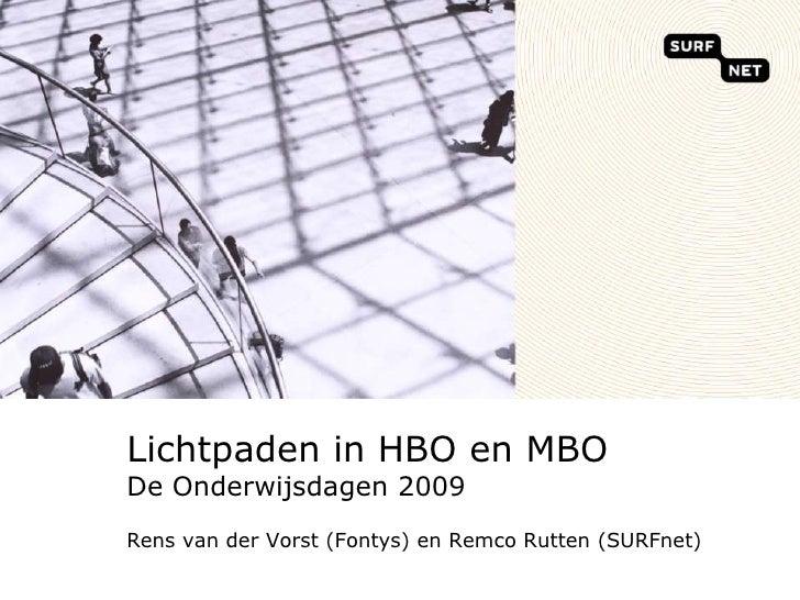 Lichtpaden in HBO en MBODe Onderwijsdagen 2009Rens van der Vorst (Fontys) en Remco Rutten (SURFnet)<br />