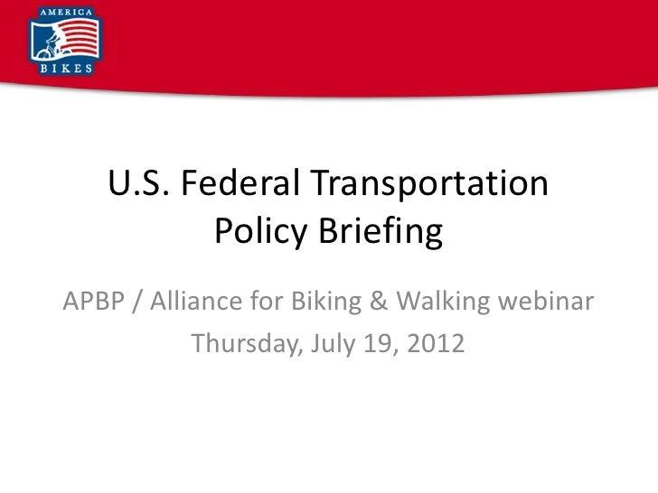 U.S. Federal Transportation          Policy BriefingAPBP / Alliance for Biking & Walking webinar           Thursday, July ...