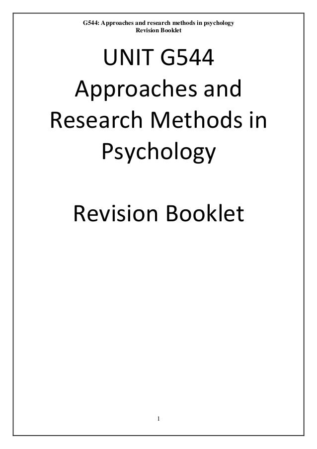 G544: Approaches and research methods in psychology Revision Booklet 1 UNIT G544 Approaches and Research Methods in Psycho...