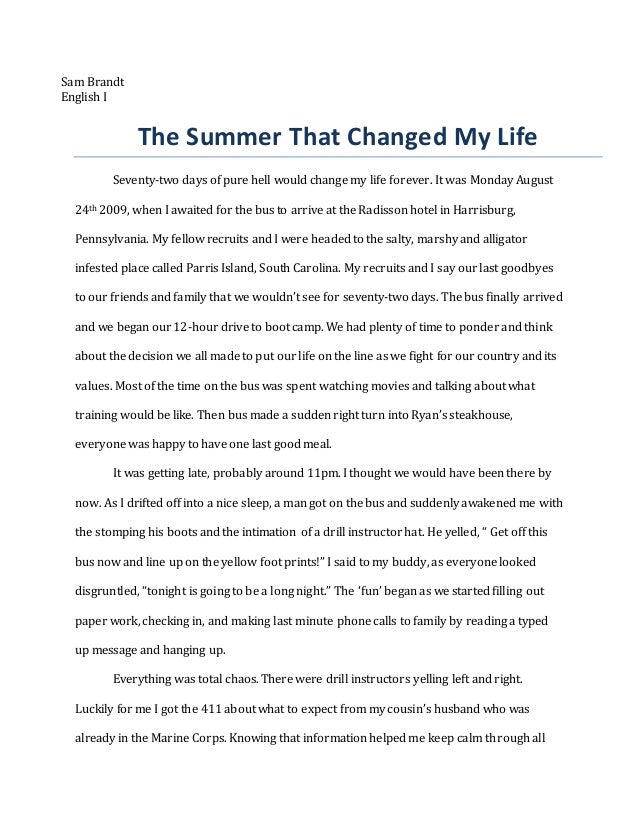 an experience that changed my life essay Life-altering experiences can you point to a single experience in your life, as a child, which you can define as having contributed to the person you are today (+) i guess i'm looking for an experience which you can look back on and say  that shaped my personality as an adult an example might.