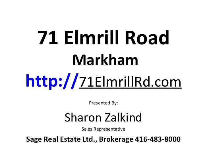 71 Elmrill Road             Markhamhttp://71ElmrillRd.com                   Presented By:           Sharon Zalkind        ...