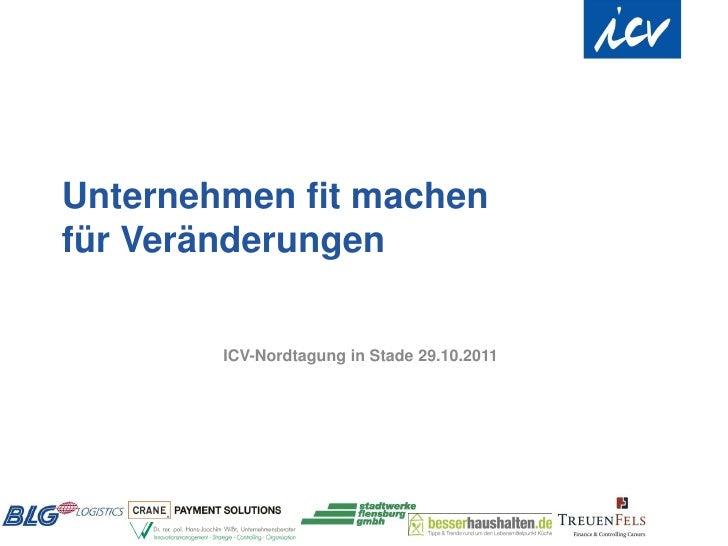 Unternehmen fit machenfür Veränderungen        ICV-Nordtagung in Stade 29.10.2011