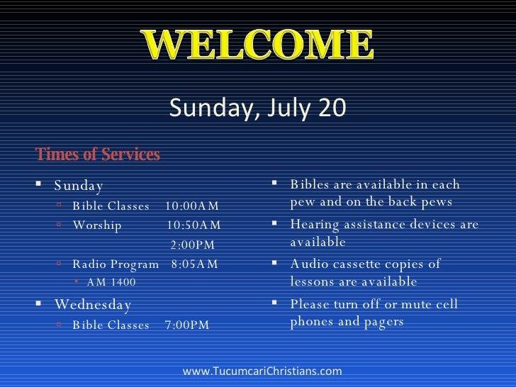 Sunday, July 20 <ul><li>Times of Services </li></ul><ul><li>Sunday </li></ul><ul><ul><li>Bible Classes  10:00AM </li></ul>...