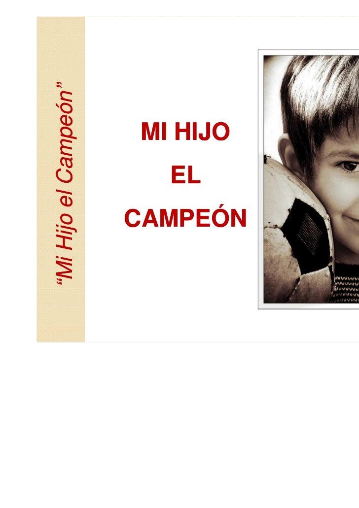 """""""Mi Hijo el Campeón""""               EL                    MI HIJO     CAMPEÓN"""